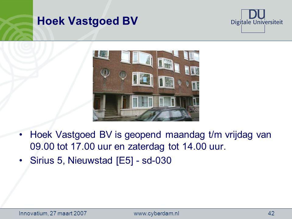 www.cyberdam.nlInnovatium, 27 maart 200742 Hoek Vastgoed BV Hoek Vastgoed BV is geopend maandag t/m vrijdag van 09.00 tot 17.00 uur en zaterdag tot 14.00 uur.