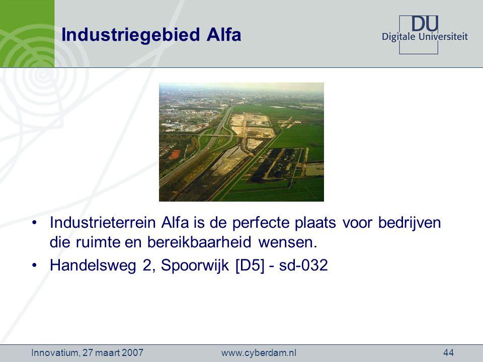 www.cyberdam.nlInnovatium, 27 maart 200744 Industriegebied Alfa Industrieterrein Alfa is de perfecte plaats voor bedrijven die ruimte en bereikbaarheid wensen.