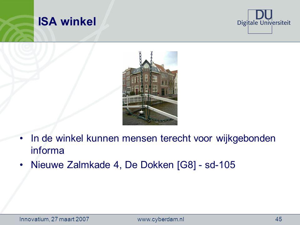 www.cyberdam.nlInnovatium, 27 maart 200745 ISA winkel In de winkel kunnen mensen terecht voor wijkgebonden informa Nieuwe Zalmkade 4, De Dokken [G8] - sd-105