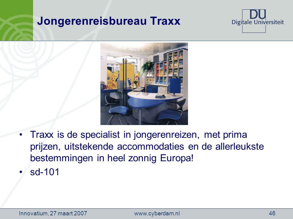 www.cyberdam.nlInnovatium, 27 maart 200746 Jongerenreisbureau Traxx Traxx is de specialist in jongerenreizen, met prima prijzen, uitstekende accommodaties en de allerleukste bestemmingen in heel zonnig Europa.