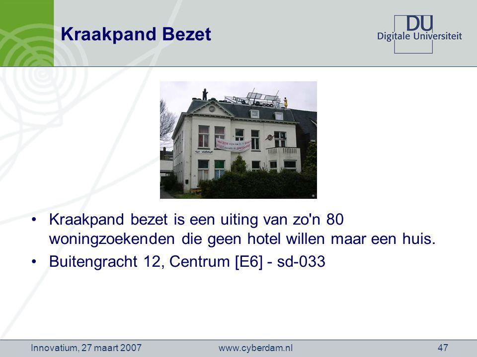 www.cyberdam.nlInnovatium, 27 maart 200747 Kraakpand Bezet Kraakpand bezet is een uiting van zo n 80 woningzoekenden die geen hotel willen maar een huis.