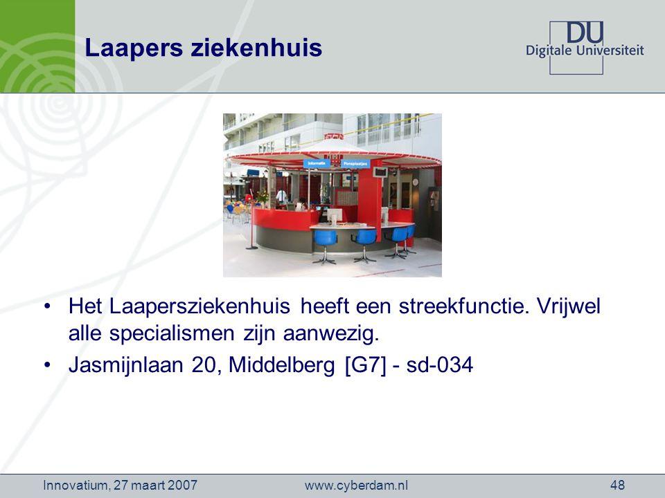 www.cyberdam.nlInnovatium, 27 maart 200748 Laapers ziekenhuis Het Laapersziekenhuis heeft een streekfunctie.