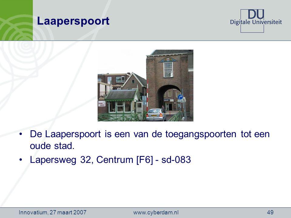 www.cyberdam.nlInnovatium, 27 maart 200749 Laaperspoort De Laaperspoort is een van de toegangspoorten tot een oude stad.