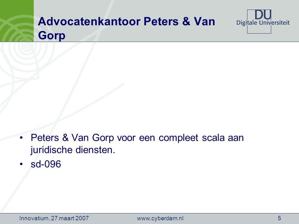 www.cyberdam.nlInnovatium, 27 maart 20075 Advocatenkantoor Peters & Van Gorp Peters & Van Gorp voor een compleet scala aan juridische diensten.