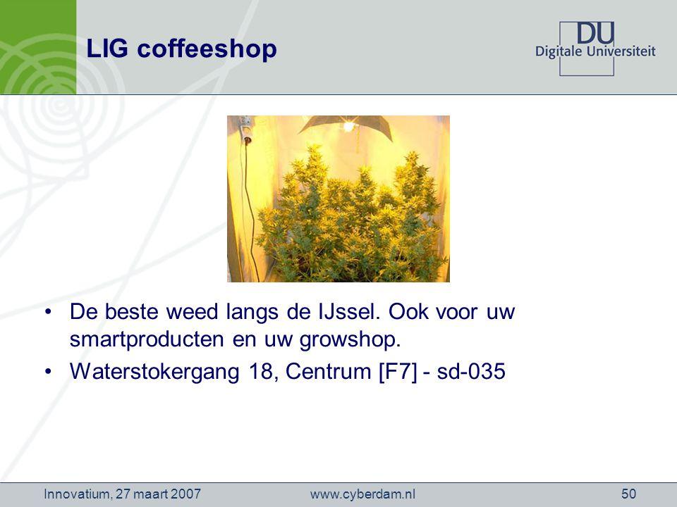 www.cyberdam.nlInnovatium, 27 maart 200750 LIG coffeeshop De beste weed langs de IJssel.