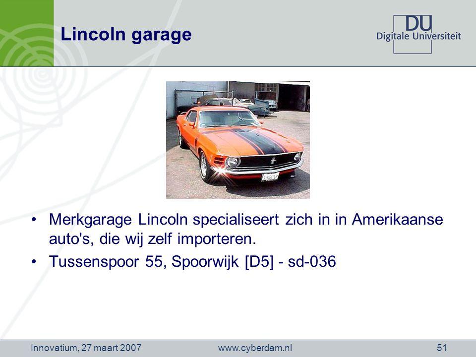 www.cyberdam.nlInnovatium, 27 maart 200751 Lincoln garage Merkgarage Lincoln specialiseert zich in in Amerikaanse auto s, die wij zelf importeren.