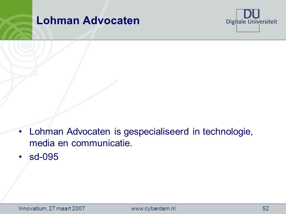www.cyberdam.nlInnovatium, 27 maart 200752 Lohman Advocaten Lohman Advocaten is gespecialiseerd in technologie, media en communicatie. sd-095