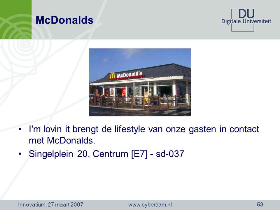 www.cyberdam.nlInnovatium, 27 maart 200753 McDonalds I m lovin it brengt de lifestyle van onze gasten in contact met McDonalds.