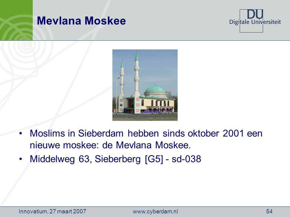 www.cyberdam.nlInnovatium, 27 maart 200754 Mevlana Moskee Moslims in Sieberdam hebben sinds oktober 2001 een nieuwe moskee: de Mevlana Moskee.