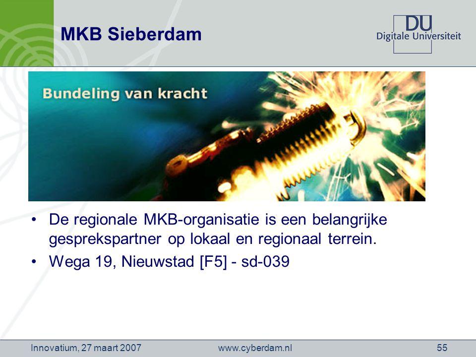 www.cyberdam.nlInnovatium, 27 maart 200755 MKB Sieberdam De regionale MKB-organisatie is een belangrijke gesprekspartner op lokaal en regionaal terrein.