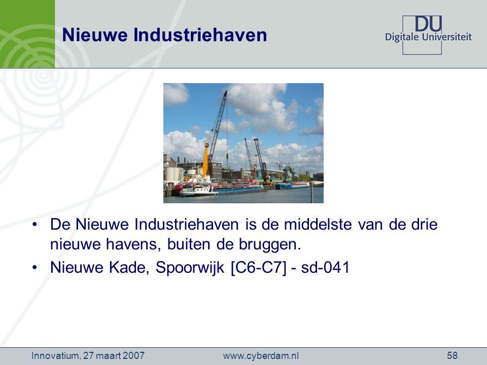 www.cyberdam.nlInnovatium, 27 maart 200758 Nieuwe Industriehaven De Nieuwe Industriehaven is de middelste van de drie nieuwe havens, buiten de bruggen.