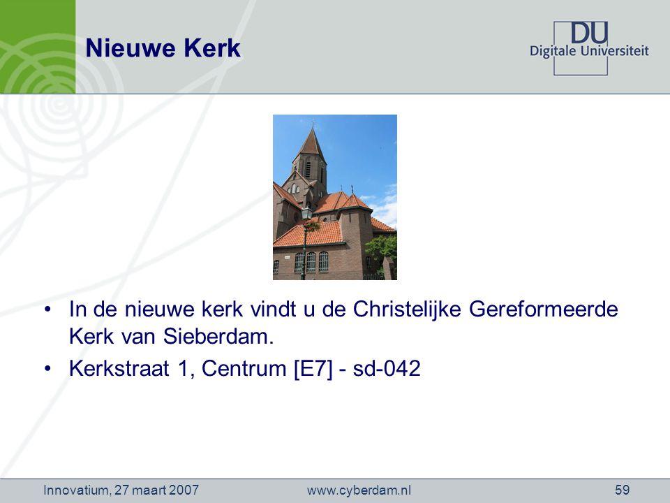 www.cyberdam.nlInnovatium, 27 maart 200759 Nieuwe Kerk In de nieuwe kerk vindt u de Christelijke Gereformeerde Kerk van Sieberdam.