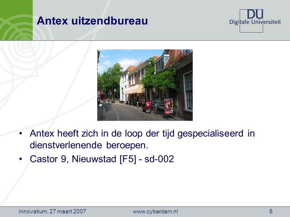 www.cyberdam.nlInnovatium, 27 maart 20076 Antex uitzendbureau Antex heeft zich in de loop der tijd gespecialiseerd in dienstverlenende beroepen.