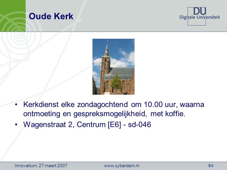 www.cyberdam.nlInnovatium, 27 maart 200764 Oude Kerk Kerkdienst elke zondagochtend om 10.00 uur, waarna ontmoeting en gespreksmogelijkheid, met koffie.