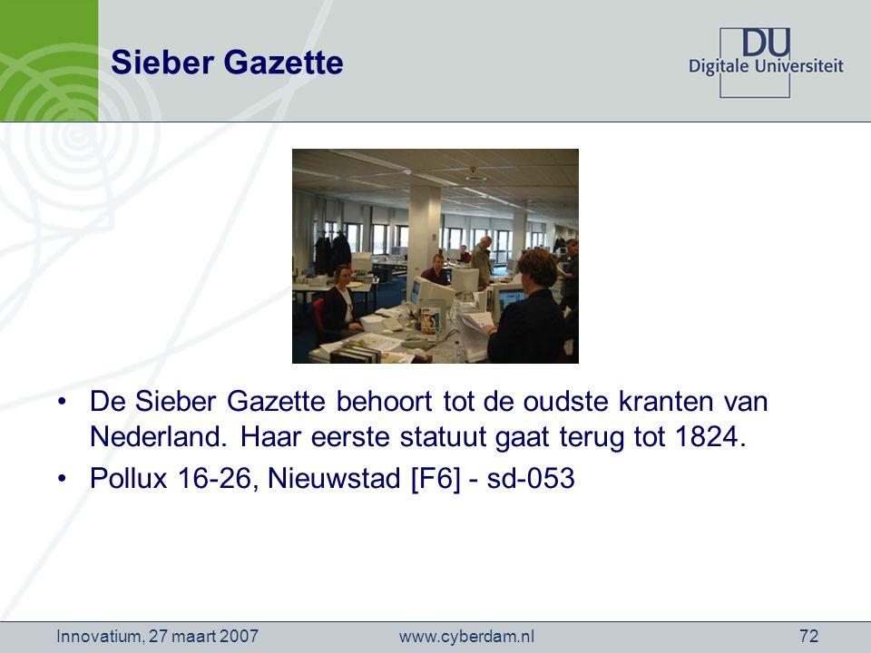 www.cyberdam.nlInnovatium, 27 maart 200772 Sieber Gazette De Sieber Gazette behoort tot de oudste kranten van Nederland.