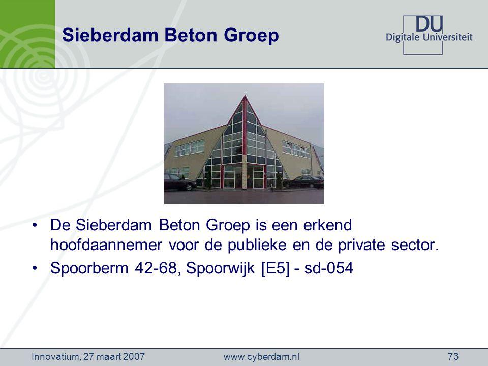 www.cyberdam.nlInnovatium, 27 maart 200773 Sieberdam Beton Groep De Sieberdam Beton Groep is een erkend hoofdaannemer voor de publieke en de private sector.