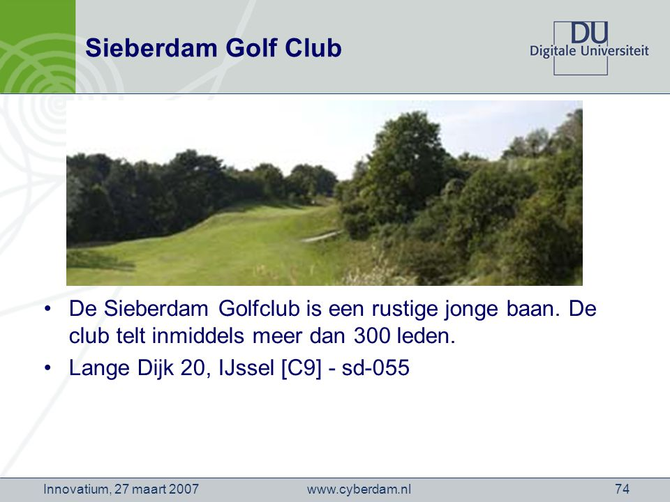 www.cyberdam.nlInnovatium, 27 maart 200774 Sieberdam Golf Club De Sieberdam Golfclub is een rustige jonge baan.