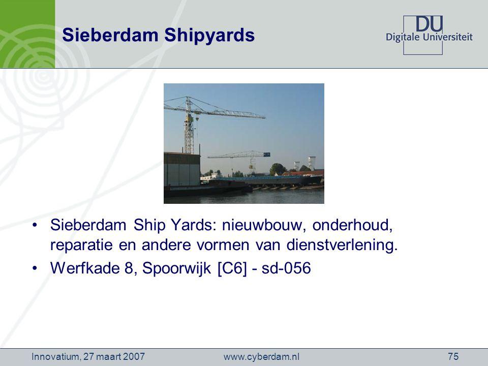 www.cyberdam.nlInnovatium, 27 maart 200775 Sieberdam Shipyards Sieberdam Ship Yards: nieuwbouw, onderhoud, reparatie en andere vormen van dienstverlening.