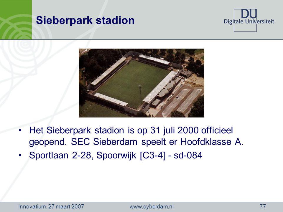 www.cyberdam.nlInnovatium, 27 maart 200777 Sieberpark stadion Het Sieberpark stadion is op 31 juli 2000 officieel geopend.