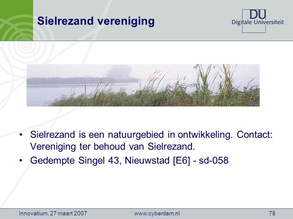www.cyberdam.nlInnovatium, 27 maart 200778 Sielrezand vereniging Sielrezand is een natuurgebied in ontwikkeling.