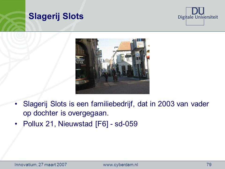 www.cyberdam.nlInnovatium, 27 maart 200779 Slagerij Slots Slagerij Slots is een familiebedrijf, dat in 2003 van vader op dochter is overgegaan.