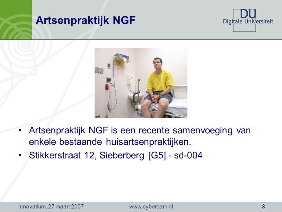 www.cyberdam.nlInnovatium, 27 maart 20078 Artsenpraktijk NGF Artsenpraktijk NGF is een recente samenvoeging van enkele bestaande huisartsenpraktijken.