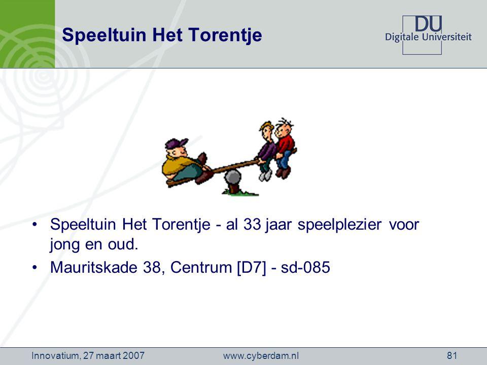 www.cyberdam.nlInnovatium, 27 maart 200781 Speeltuin Het Torentje Speeltuin Het Torentje - al 33 jaar speelplezier voor jong en oud.