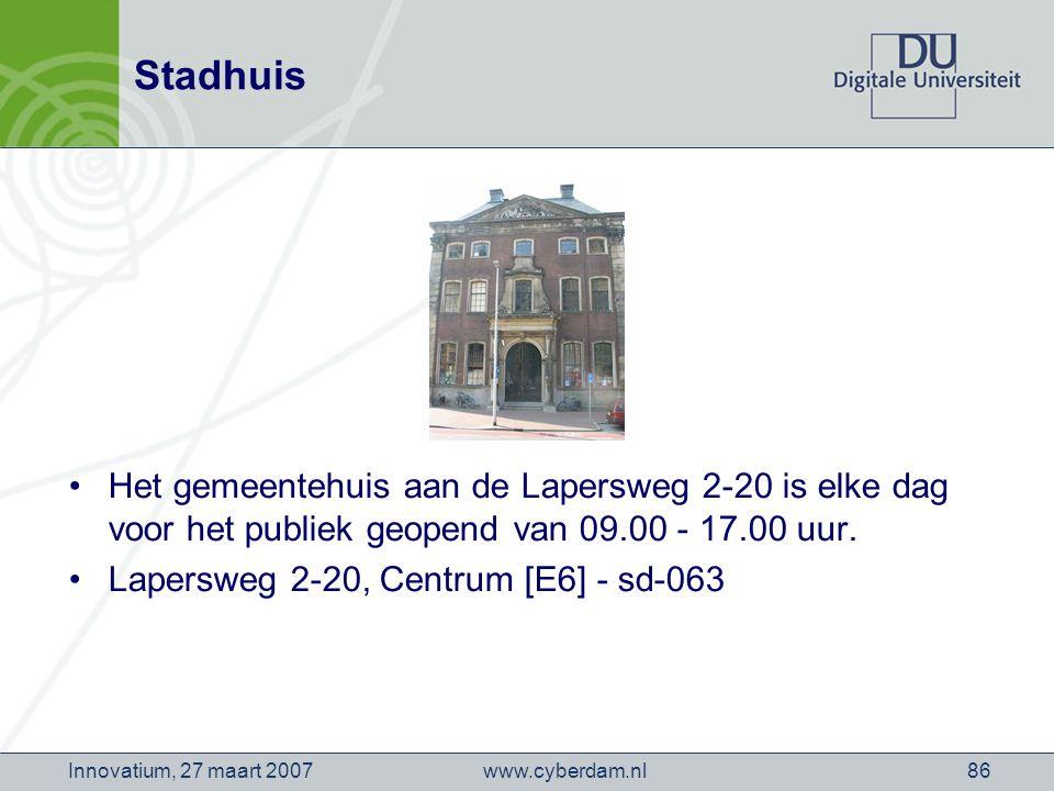 www.cyberdam.nlInnovatium, 27 maart 200786 Stadhuis Het gemeentehuis aan de Lapersweg 2-20 is elke dag voor het publiek geopend van 09.00 - 17.00 uur.