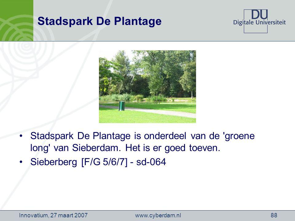 www.cyberdam.nlInnovatium, 27 maart 200788 Stadspark De Plantage Stadspark De Plantage is onderdeel van de groene long van Sieberdam.
