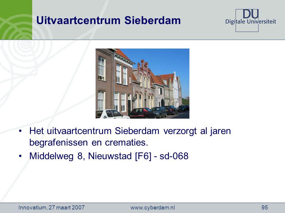 www.cyberdam.nlInnovatium, 27 maart 200795 Uitvaartcentrum Sieberdam Het uitvaartcentrum Sieberdam verzorgt al jaren begrafenissen en crematies.