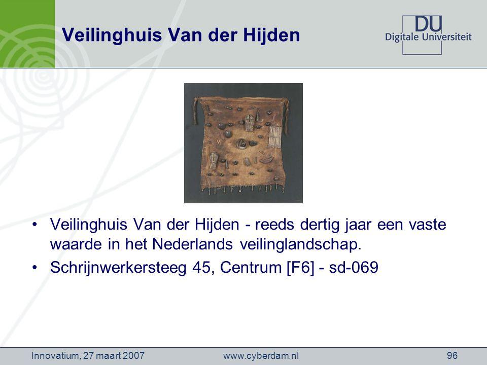 www.cyberdam.nlInnovatium, 27 maart 200796 Veilinghuis Van der Hijden Veilinghuis Van der Hijden - reeds dertig jaar een vaste waarde in het Nederlands veilinglandschap.