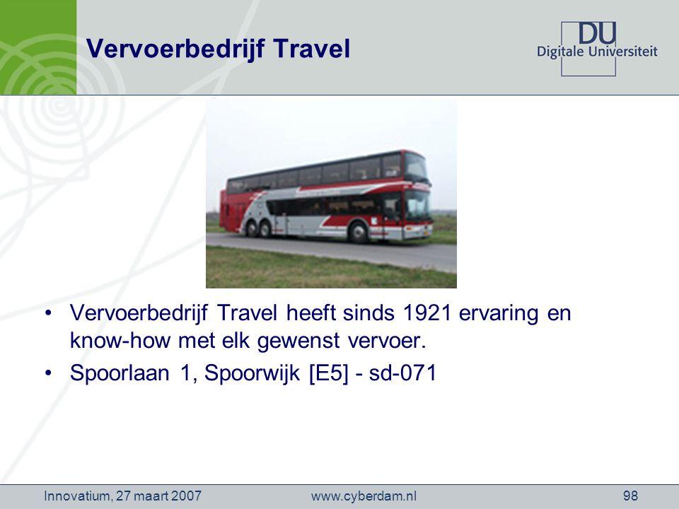 www.cyberdam.nlInnovatium, 27 maart 200798 Vervoerbedrijf Travel Vervoerbedrijf Travel heeft sinds 1921 ervaring en know-how met elk gewenst vervoer.