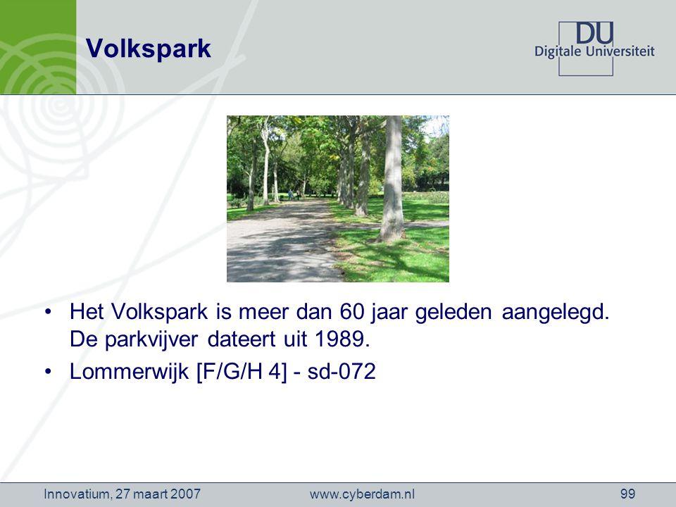 www.cyberdam.nlInnovatium, 27 maart 200799 Volkspark Het Volkspark is meer dan 60 jaar geleden aangelegd.