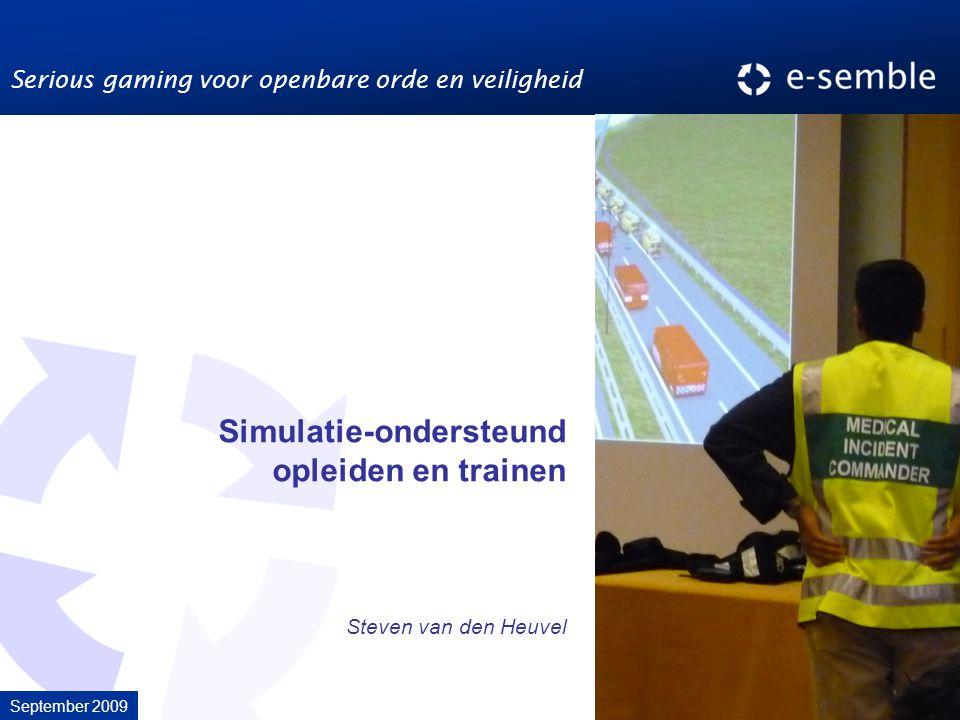 Copyright 2007 © E-Semble bv, Delft NL Simulatie-ondersteund opleiden en trainen September 2009 Copyright 2007 © E-Semble bv, Delft NL Steven van den