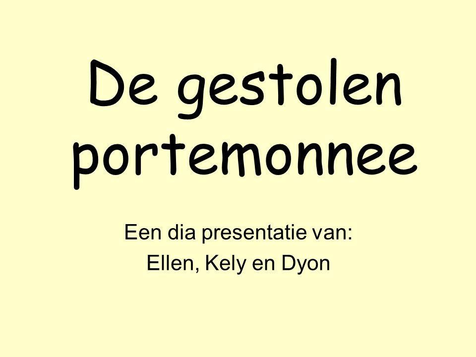 De gestolen portemonnee Een dia presentatie van: Ellen, Kely en Dyon