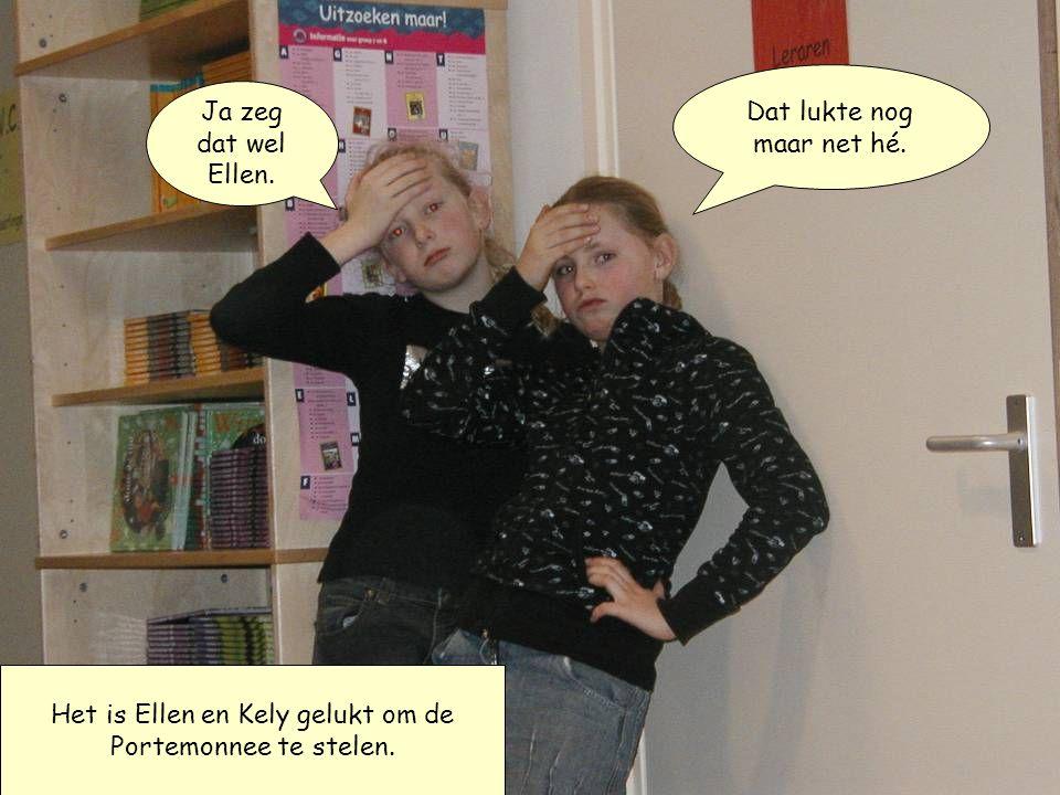 Het is Ellen en Kely gelukt om de Portemonnee te stelen.