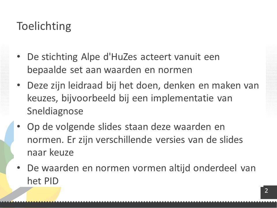 2 De stichting Alpe d HuZes acteert vanuit een bepaalde set aan waarden en normen Deze zijn leidraad bij het doen, denken en maken van keuzes, bijvoorbeeld bij een implementatie van Sneldiagnose Op de volgende slides staan deze waarden en normen.