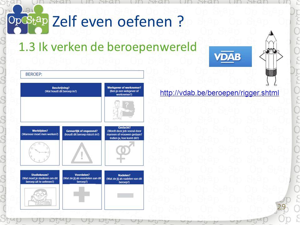 29 Zelf even oefenen ? 1.3 Ik verken de beroepenwereld http://vdab.be/beroepen/rigger.shtml