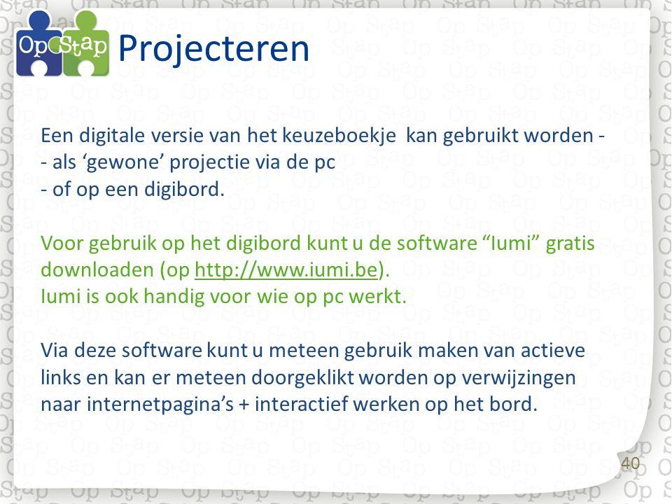 40 Projecteren Een digitale versie van het keuzeboekje kan gebruikt worden - - als 'gewone' projectie via de pc - of op een digibord. Voor gebruik op