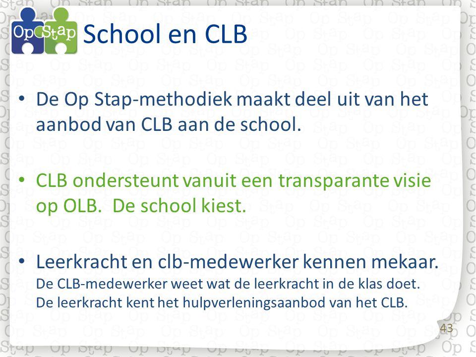 43 School en CLB De Op Stap-methodiek maakt deel uit van het aanbod van CLB aan de school. CLB ondersteunt vanuit een transparante visie op OLB. De sc