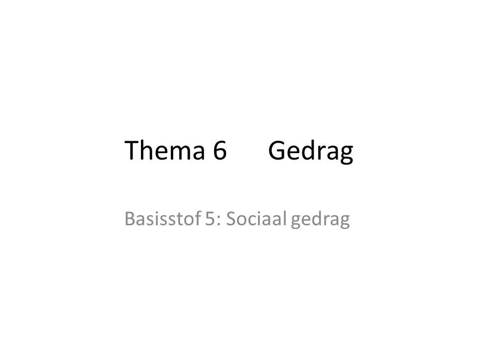 Thema 6Gedrag Basisstof 5: Sociaal gedrag