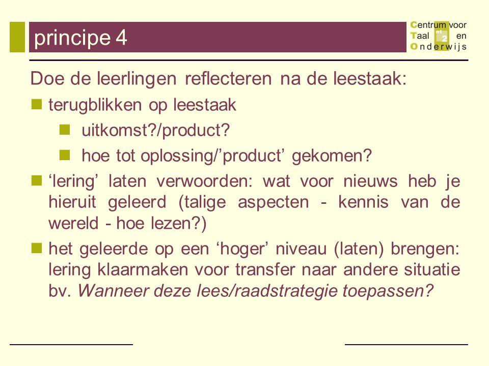 principe 4 Doe de leerlingen reflecteren na de leestaak: terugblikken op leestaak uitkomst?/product? hoe tot oplossing/'product' gekomen? 'lering' lat