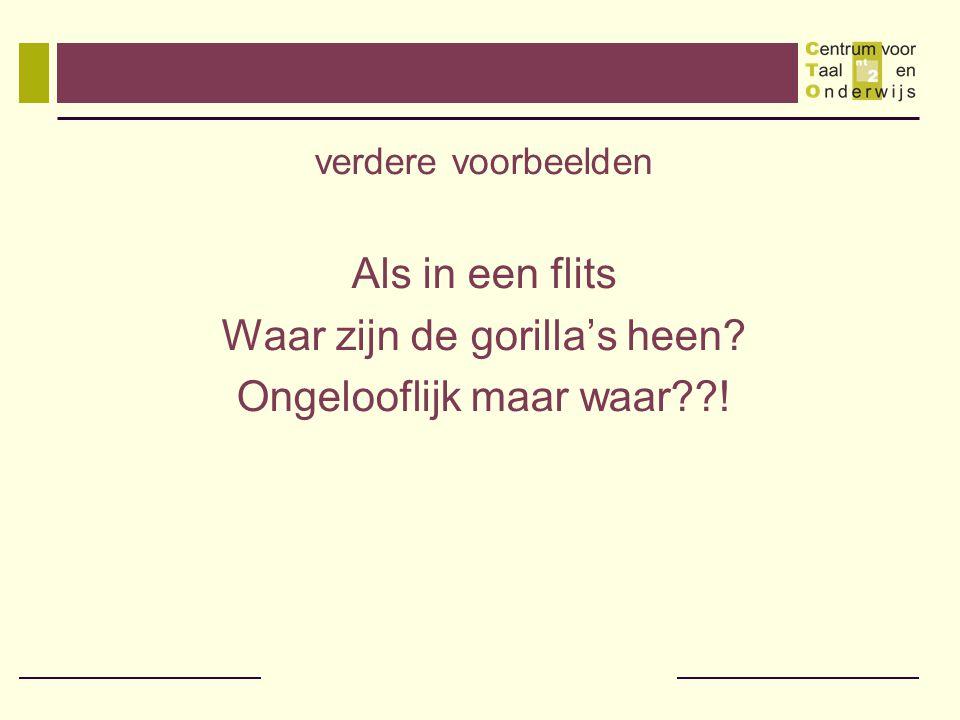 verdere voorbeelden Als in een flits Waar zijn de gorilla's heen? Ongelooflijk maar waar??!