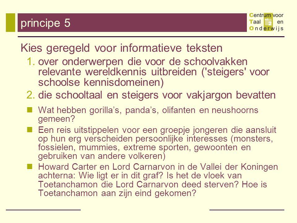 principe 5 Kies geregeld voor informatieve teksten 1.over onderwerpen die voor de schoolvakken relevante wereldkennis uitbreiden ('steigers' voor scho