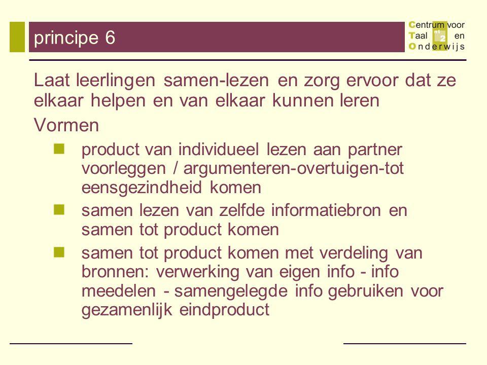 principe 6 Laat leerlingen samen-lezen en zorg ervoor dat ze elkaar helpen en van elkaar kunnen leren Vormen product van individueel lezen aan partner