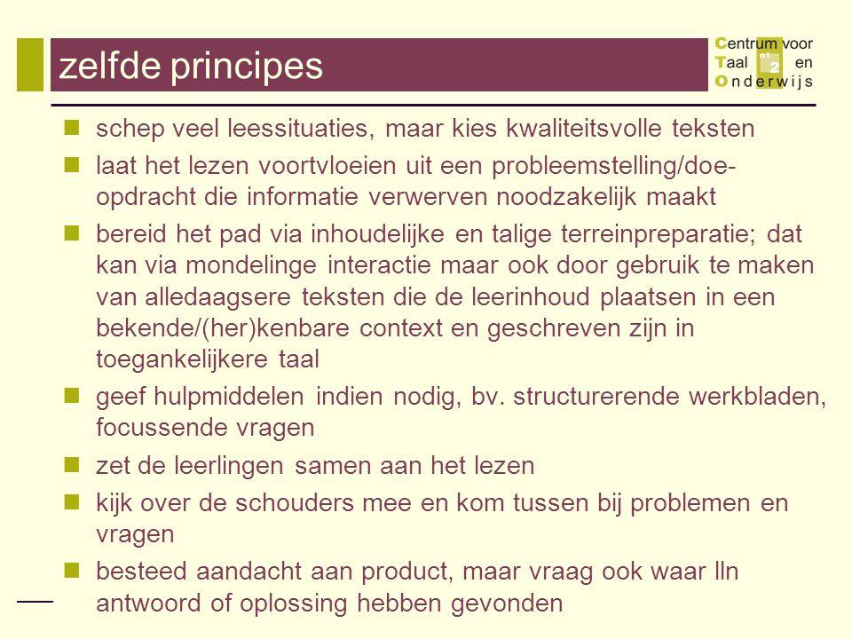 zelfde principes schep veel leessituaties, maar kies kwaliteitsvolle teksten laat het lezen voortvloeien uit een probleemstelling/doe- opdracht die in