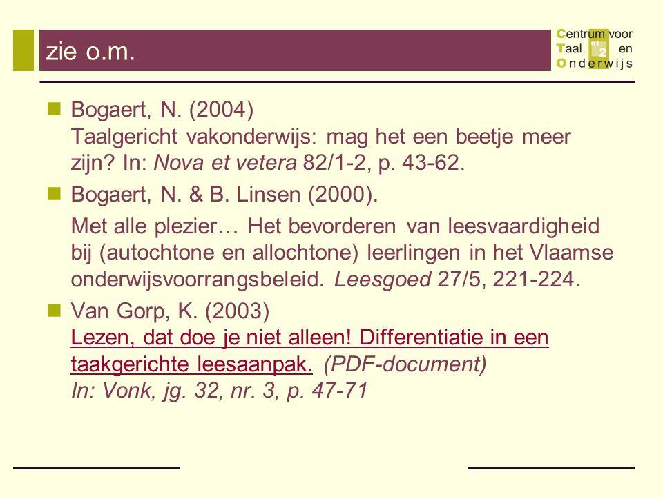 zie o.m. Bogaert, N. (2004) Taalgericht vakonderwijs: mag het een beetje meer zijn? In: Nova et vetera 82/1-2, p. 43-62. Bogaert, N. & B. Linsen (2000