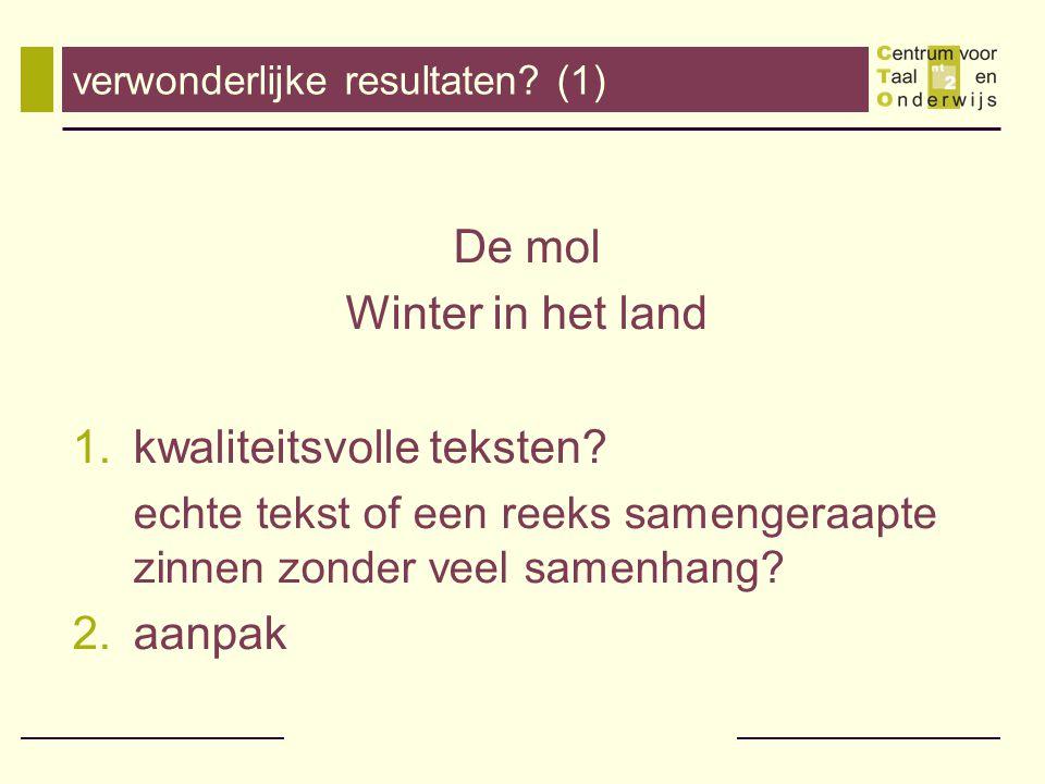 verwonderlijke resultaten? (1) De mol Winter in het land 1.kwaliteitsvolle teksten? echte tekst of een reeks samengeraapte zinnen zonder veel samenhan