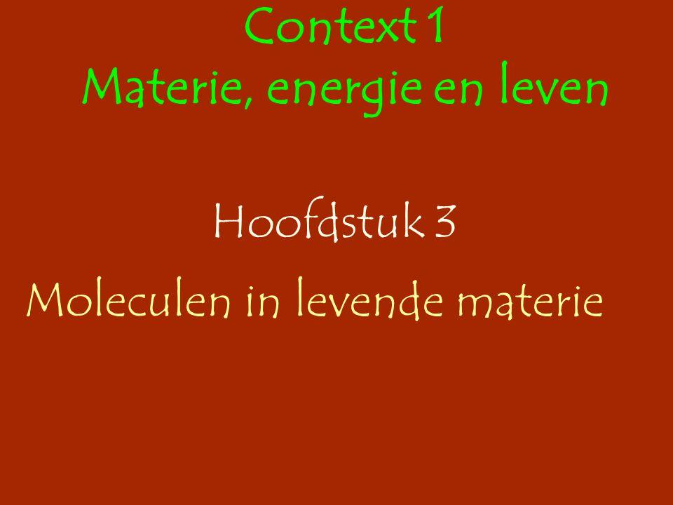 Hoofdstuk 3 Moleculen in levende materie Context 1 Materie, energie en leven