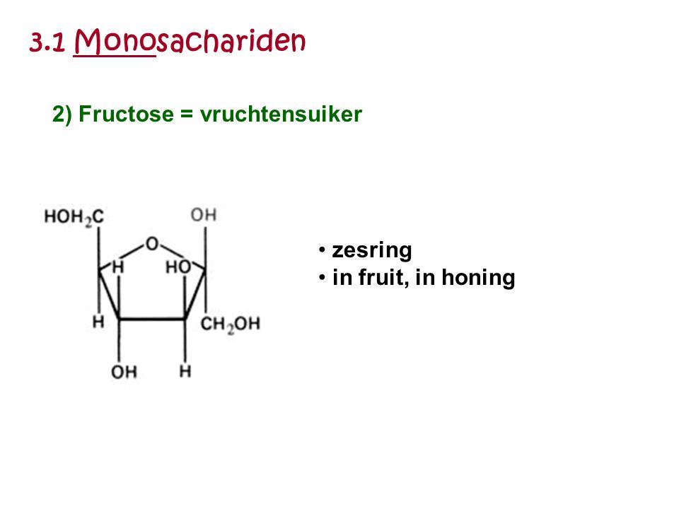 3.1 Monosachariden zesring in fruit, in honing 2) Fructose = vruchtensuiker